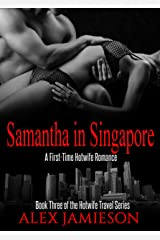 Samantha in Singapore: A First Time Interracial Hotwife Story (The Hotwife Travel Series Book 3) Kindle Edition