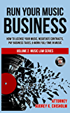 Run Your Music Business: How to License Your Music, Negotiate Contracts, Pay Business Taxes & Work Full-time in Music (Music Law Series Book 2)