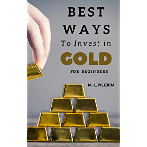 Best Ways to Invest In Gold For Beginners: Quick Guide for Learning and Investing in Gold. (BONUS: 14 Ways to Establish…