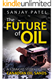 The Future of Oil: A Straught Story of the Canadian Oil Sands (English Edition)