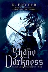 The Shape of Darkness (Heavy Lies the Crown: Book One) Kindle Edition