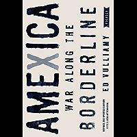 Amexica: War Along the Borderline (English Edition)