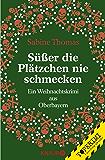 Süßer die Plätzchen nie schmecken: Ein Weihnachtskrimi aus Oberbayern