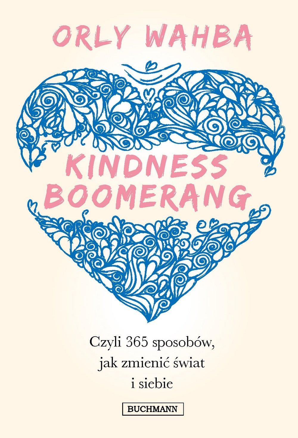 Kindness Boomerang 365 Sposobow Jak Zmienic Swiat I Siebie
