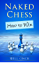 Naked Chess: How to Win