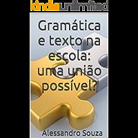 Gramática e texto na escola: uma união possível? (Coleção Leitura na Escola Livro 3)