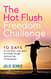 The Hot Flush Freedom Challenge: 10 days to cool down, calm down and break through the brain fog of menopause