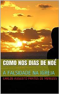 COMO NOS DIAS DE NOÉ: A FALSIDADE NA IGREJA (Portuguese Edition)