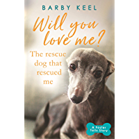 Will You Love Me? The Rescue Dog that Rescued Me: A Foster Tails Story