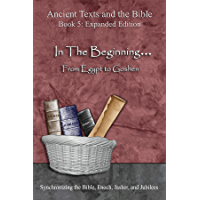 In The Beginning... From Egypt to Goshen - Expanded Edition: Synchronizing the Bible, Enoch, Jasher, and Jubilees (Ancient Texts and the Bible: Book 5)