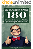 ESL Classroom Games: 180 Educational Games and Activities for Teaching ESL/EFL Students (ESL Teaching Series)