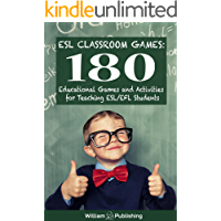 ESL Classroom Games: 180 Educational Games and Activities for Teaching ESL/EFL Students (ESL Teaching Series Book 1) (English Edition)