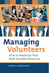 Managing Volunteers: How to Maximize Your Most Valuable Resource Kindle Edition