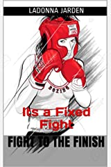 Fight to the Finish: Its a Fixed Fight Kindle Edition