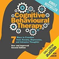 Cognitive Behavioural Therapy: 7 Ways to Freedom from Anxiety, Depression, and Intrusive...