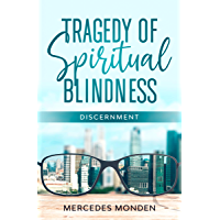 Tragedy of Spiritual Blindness.: DISCERNMENT. (English Edition)