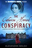 The Catherine Howard Conspiracy: A gripping conspiracy thriller with a dramatic twist (The Marquess House Trilogy Book 1) (English Edition)