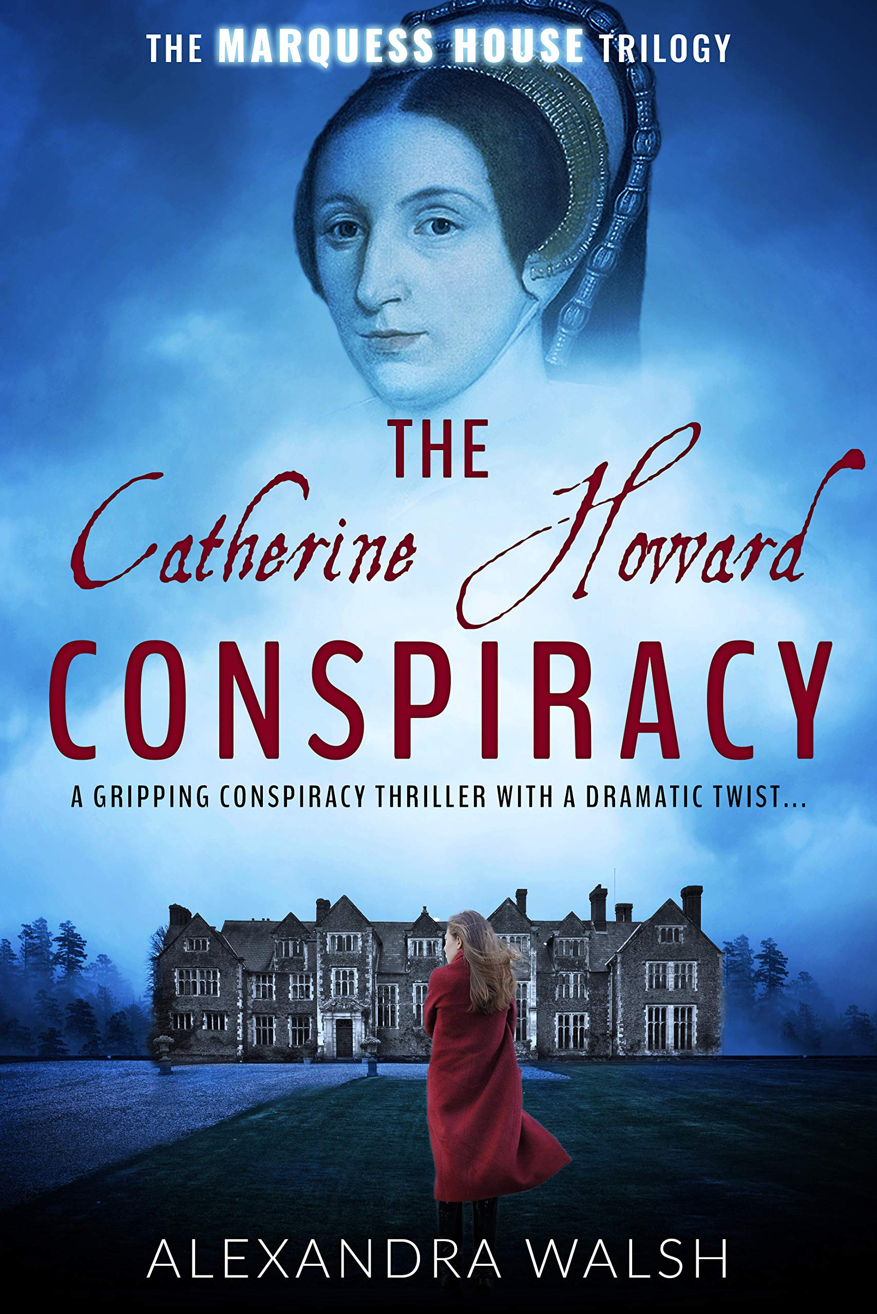 The Catherine Howard Conspiracy: A gripping conspiracy thriller with a dramatic twist (The Marquess House Trilogy Book 1) por Alexandra Walsh