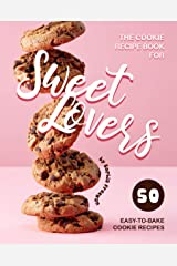 The Cookie Recipe Book for Sweet Lovers: 50 Easy-to-Bake Cookie Recipes Kindle Edition