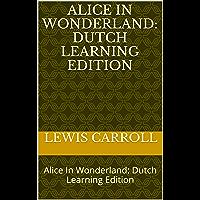Alice In Wonderland: Alice In Wonderland: Dutch Learning Edition (English Edition)