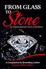 FROM GLASS TO STONE: 10 Transformational Stories of Resilience Kindle Edition