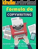 A Fórmula do Copywriting: Aprenda a Fórmula do Copywriting para Fazer Mais Vendas (Copywriting Influente Livro 4)