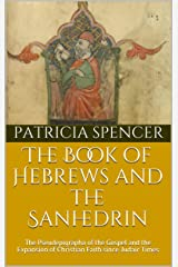 The Book of Hebrews and the Sanhedrin: The Pseudepigrapha of the Gospel and the  Expansion of Christian Faith since Judaic Times Kindle Edition