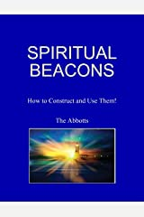 Spiritual Beacons - How to Construct and Use Them! Kindle Edition