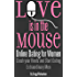 Love is in the Mouse! Online Dating for Women: Crush Your Rivals and Start Dating Extraordinary Men (Relationship and Dating Advice for Women Book 5)
