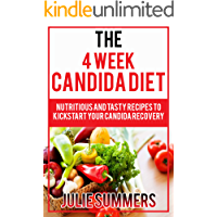 Candida diet: The 4 Week Candida Diet: Nutritious And Tasty Recipes To Kickstart Your Candida Recovery (English Edition)
