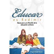 Educar es redimir: Bases para una filosofía de la educación cristiana (Spanish Edition) Sep 27, 2016