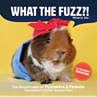 What the Fuzz?!: The Adventures of Fuzzberta and Friends, the Worldas Cutest Guinea Pigs