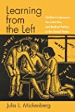 Learning From The Left: Children's Literature, The Cold War, And Radical Politics In The United States