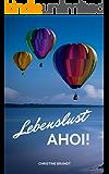 Lebenslust AHOI!: Seinen Weg gehen um glücklich und erfüllt zu leben