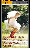 L'amore è un inganno: Il matrimonio di mia sorella (Italian Edition)