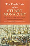 The Final Crisis of the Stuart Monarchy: The Revolutions of 1688-91 in their British, Atlantic and European Contexts (16) (Studies in Early Modern Cultural, Political and Social History)