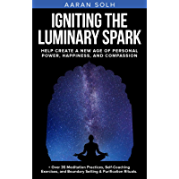 Igniting the Luminary Spark: Help Create A New Age of Personal Power, Happiness, and Compassion (English Edition)