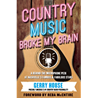 Country Music Broke My Brain: A Behind-the-Microphone Peek at Nashville's Famous & Fabulous Stars book cover