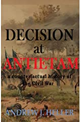 Decision at Antietam: A counterfactual history of the Civil War Kindle Edition