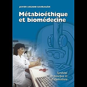 Métabioéthique et biomédecine: Synthèse de principes et d'applications (French Edition)