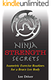 Ninja Strength Secrets: Isometric Exercise Routines for a Bruce Lee Body