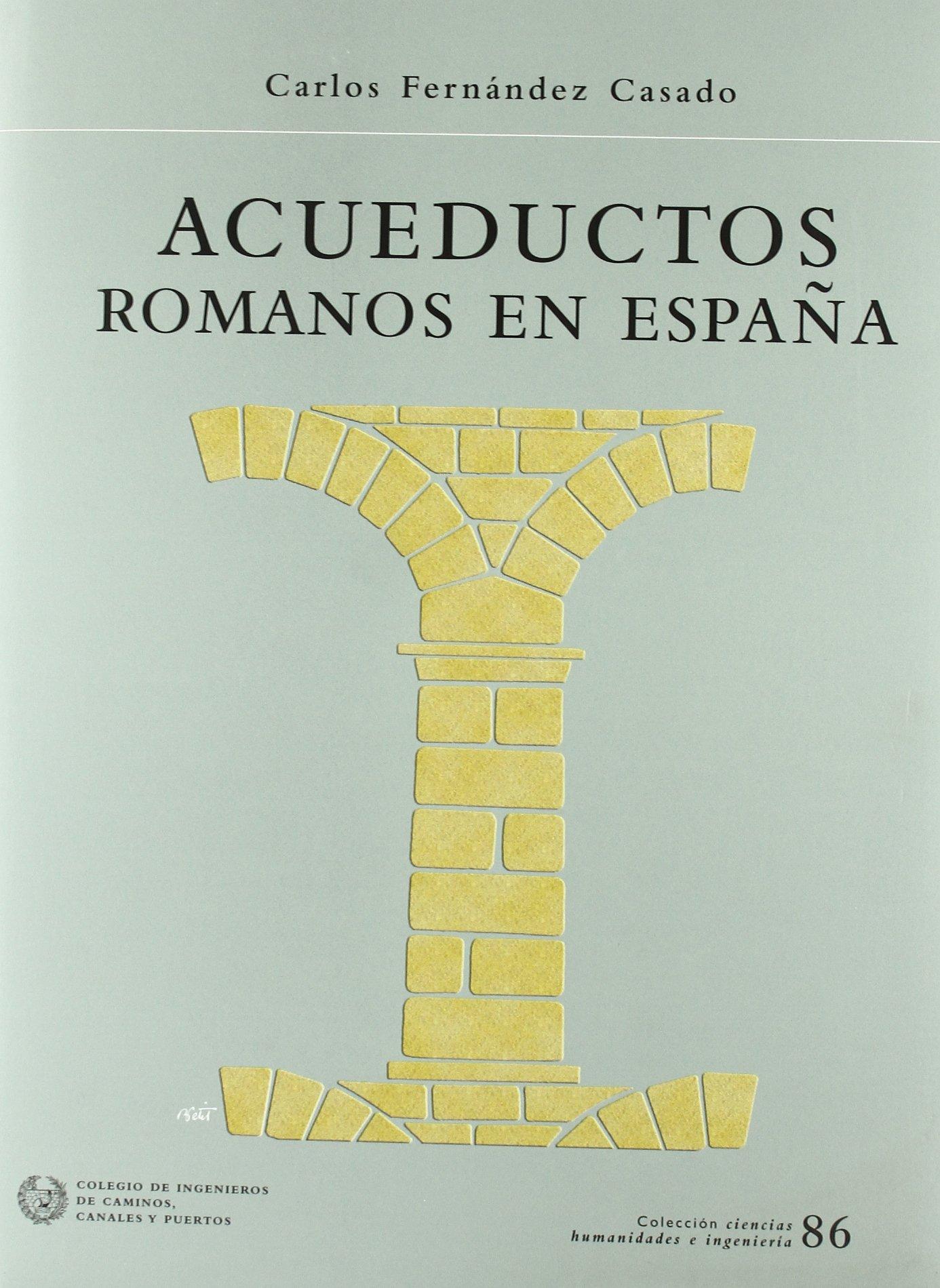 Acueductos romanos en España Ciencias Humanidades Ingen: Amazon.es: Fernandez Casado, Carlos: Libros