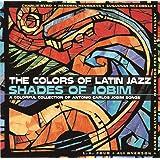The Colors Of Latin Jazz: Shades Of Jobim