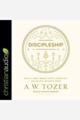 Discipleship: What It Truly Means to Be a Christian - Collected Insights from A. W. Tozer Audible Audiobook