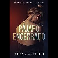 Pájaro Encerrado: Romance Oscuro con su Secuestrador (Novela Romántica, Erótica y BDSM)