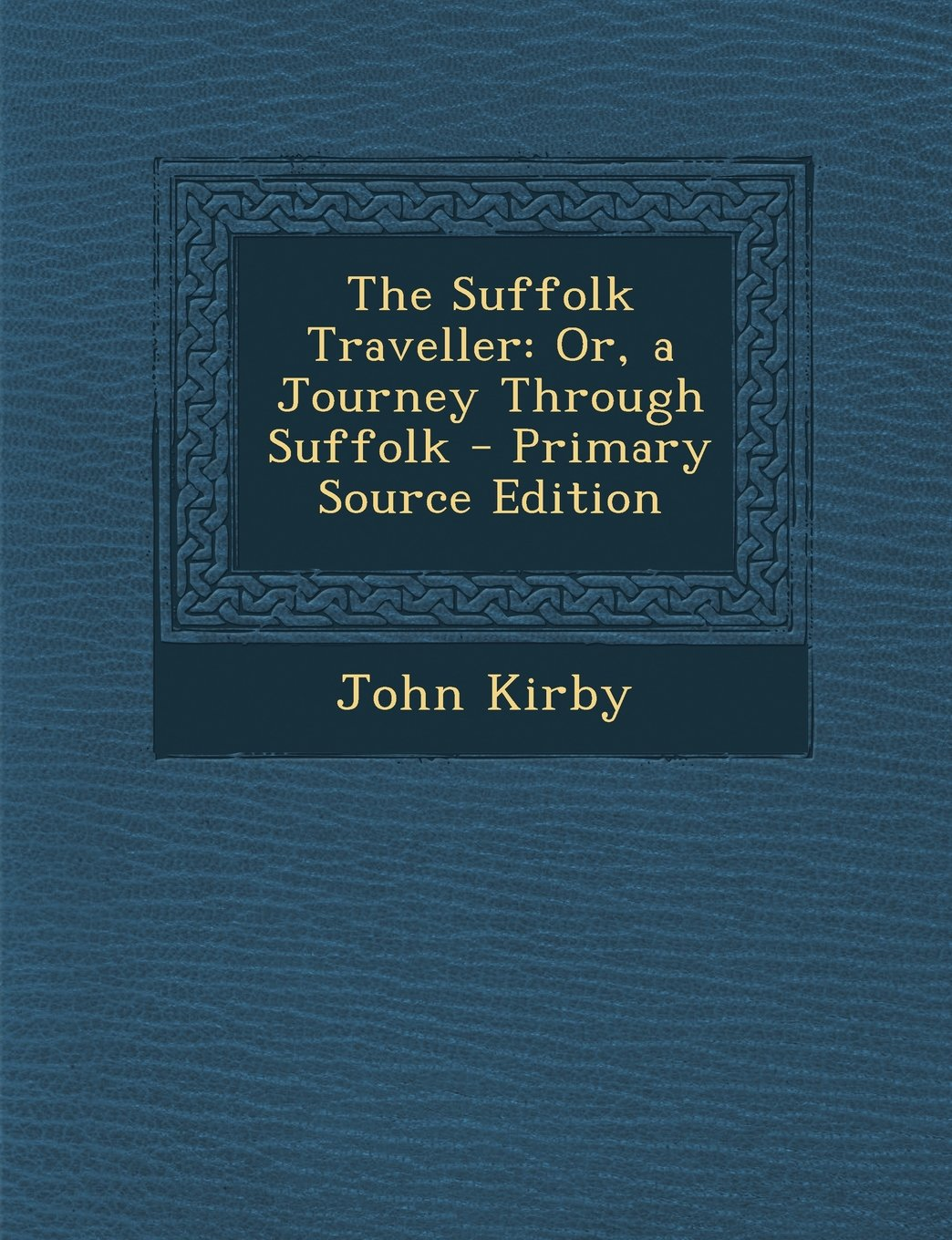 Read Online The Suffolk Traveller: Or, a Journey Through Suffolk - Primary Source Edition PDF