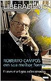 LIBERALISMO:  Roberto Campos em sua melhor forma (Coleção Economia Política)