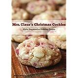 Mrs. Claus' Christmas Cookies: Make Impressive Holiday Treats
