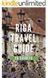 Riga 25 Secrets - The Locals Travel Guide  For Your Trip to Riga 2017 (  Latvia ): Skip the tourist traps and explore like a local : Where to Go, Eat & Party in Riga 2017