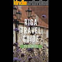 Riga 25 Secrets 2020- The Locals Travel Guide For Your Trip to Riga Latvia: Skip the tourist traps and explore like a…